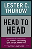 Head to Head: The Economic Battle Among Japan, Europe, and America (006053639X) by Thurow, Lester C.