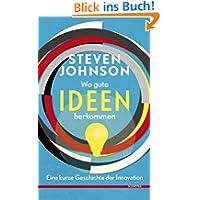 Wo gute Ideen herkommen: Eine kurze Geschichte der Innovation
