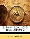 img - for El Libro Rojo, 1520-1867, Volume 2 (Spanish Edition) by Vicente Riva Palacio (2010-01-05) book / textbook / text book