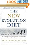 The New Evolution Diet:What Our Paleolithic Ancestors Can Teach Us about Weight Loss, Fitness, and Aging