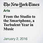 From the Studio to the Smartphone, a Turbulent Year in Music | Ben Sisario