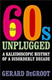 img - for Sixties Unplugged Kaleidoscopic History Disorderly Decade book / textbook / text book