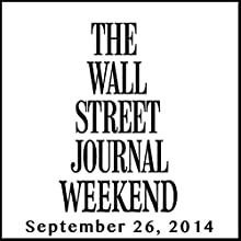 Weekend Journal 09-26-2014  by The Wall Street Journal Narrated by The Wall Street Journal