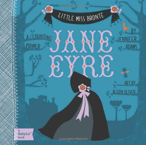 Little Miss Bronte Jane Eyre: A Series of Board Books for Brilliant Babies (Babylit), Jennifer Adams, Alison Oliver