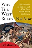 Why the West Rules - For Now: The Patterns of History, and What They Reveal About the Future