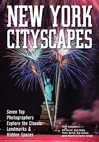 New York Cityscapes Seven Top Photographers Explore the Classic Landmarks & Hidden Spaces [Alessandria, Peter - Bernal, Bill - Brake, Gina - Buriak, Viktor - Guliani, Max - Risorto, Jason - Sayegh, Karine] (Tapa Blanda)