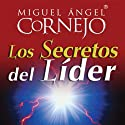 Los Secretos del Lider (Texto Completo) [The Secrets of the Leader ] (       UNABRIDGED) by Miguel Angel Cornejo Narrated by Miguel Angel Cornejo