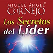 Los Secretos del Lider (Texto Completo) [The Secrets of the Leader ] | [Miguel Angel Cornejo]