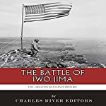 The Greatest Battles in History: The Battle of Iwo Jima |  Charles River Editors