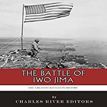 The Greatest Battles in History: The Battle of Iwo Jima (       UNABRIDGED) by Charles River Editors Narrated by Michael Patrick Lally