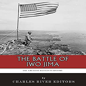 The Greatest Battles in History: The Battle of Iwo Jima Audiobook
