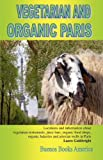 Image of VEGETARIAN AND ORGANIC PARIS, Locations and information about vegetarian restaurants, juice bars, organic food shops, organic bakeries and artesian wells in Paris