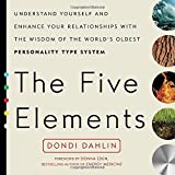 img - for The Five Elements: Understand Yourself and Enhance Your Relationships with the Wisdom of the World's Oldest Personality Type System book / textbook / text book
