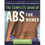 The Complete Book of Abs for Women: The Definitive Guide for Women Who Want to Get into the Ultimate Shape ~ Kurt Brungardt
