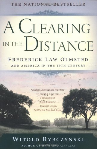 A Clearing In The Distance: Frederick Law Olmsted and...