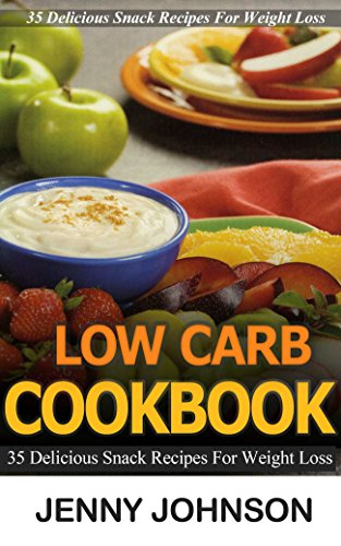 Low carb cookbook: 35 delicious snack recipes for weight loss. Low carb cooking, low carb diet, low carbohydrade, low carb recipes, low carb, low carb ... low carb cooking, weight loss Book 1) by Jenny Johnson