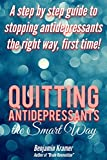 Quitting Antidepressants the Smart Way - A step by step guide to stopping antidepressants the right way, first time