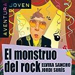 El monstruo del rock [The Rock Monster]: Aventura Joven | Elvira Sancho,Jordi Surís
