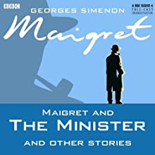 Maigret and the Minister and Other Stories (Dramatised)  by Georges Simenon Narrated by Maurice Denham