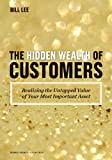 img - for The Hidden Wealth of Customers: Realizing the Untapped Value of Your Most Important Asset book / textbook / text book