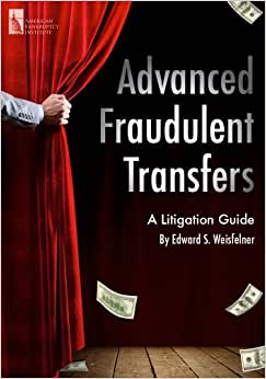 Advanced Fraudulent Transfers: A Litigation Guide
