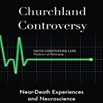 Churchland Controversy: Near-Death Experiences and Neuroscience | David Christopher Lane