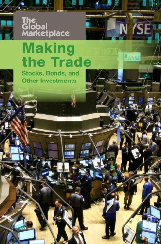 Making the Trade: Stocks, Bonds, and Other Investments (The Global Marketplace)