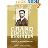 Grand Central's Engineer: William J. Wilgus and the Planning of Modern Manhattan (The Johns Hopkins University...