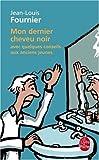 echange, troc Jean-Louis Fournier - Mon dernier cheveu noir : Avec quelques conseils aux anciens jeunes