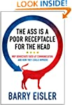 The Ass Is A Poor Receptacle For The...