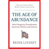 The Age of Abundance: How Prosperity Transformed America's Politics and Culture ~ Brink Lindsey