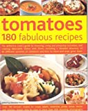 Tomatoes: 180 Fabulous Recipes - The Definitive Cook's Guide to Selecting, Using, Preparing Tomatoes and Creating Delectable Dishes with Them, ... to Over 40 Different Varieties of Tomatoes