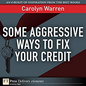 Some Aggressive Ways to Fix Your Credit Audiobook