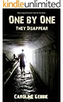 One by One They Disappear (A Novel of Terror): (Warning Extreme Horror & Gore)