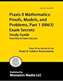 Praxis II Mathematics: Proofs, Models, and Problems, Part 1 (0063) Exam Secrets Study Guide: Praxis