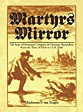 Martyrs Mirror: The Story of Seventeen Centuries of Christian Martyrdom From the Time of Christ to A.D. 1660