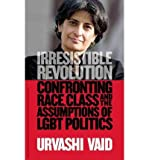 img - for By Urvashi Vaid - Irresistible Revolution: Confronting Race, Class and the Assumpti (2012-11-14) [Hardcover] book / textbook / text book