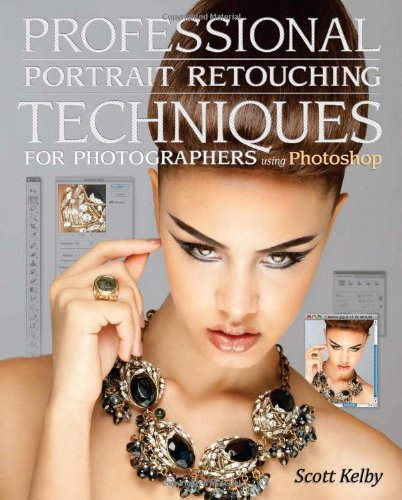 Professional Portrait Retouching Techniques for Photographers Using Photoshop (Voices That Matter)