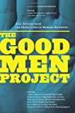 The Good Men Project: Real Stories from the Front Lines of Modern Manhood (Gender Studies Men)