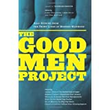 Good Men Project: Real Stories from the Front Lines of Modern Manhood (Gender Studies Men)by James Houghton