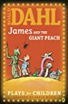 James and the Giant Peach: A Play: A...