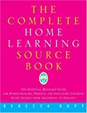 The Complete Home Learning Source Book: The Essential Resource Guide for Homeschoolers, Parents, and Educators Covering Every Subject from Arithmetic to Zoology (0609801090) by Rupp, Rebecca
