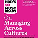 HBR's 10 Must Reads on Managing Across Cultures Audiobook by  Harvard Business Review Narrated by Jonathan Yen, Liisa Ivary