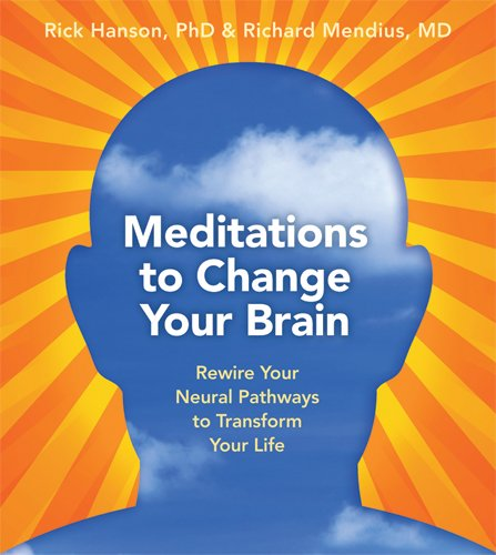 Meditations to Change Your Brain, by Rick Hanson PhD &amp; Richard Mendius (3CDs)