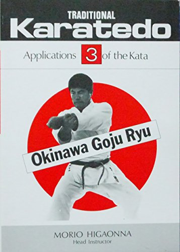 Traditional Karate-Do: Applications of the Kata, Okinawa Goju Ryu, Vol. 3