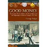Good Money: Birmingham Button Makers, the Royal Mint, and the Beginnings of Modern Coinage, 1775-1821by George Selgin
