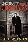 Christianity in the Crosshairs: Real Solutions Discovered in the Line of Fire (0768429684) by Wilson, Bill