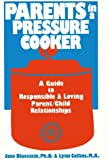 Parents in a Pressure Cooker: A Guide to Responsible & Loving Parent/Child Relationships