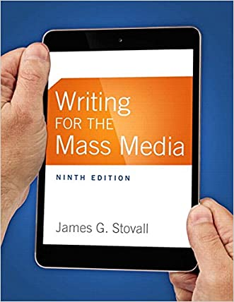 Writing for the Mass Media (9th Edition) written by James G. Stovall