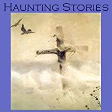 Haunting Stories: 25 of the greatest classic ghost stories ever written (       UNABRIDGED) by E. F. Benson, Edith Wharton, W. W. Jacobs, John Buchan, Arthur Conan Doyle, H. D. Everett, O. Henry Narrated by Cathy Dobson